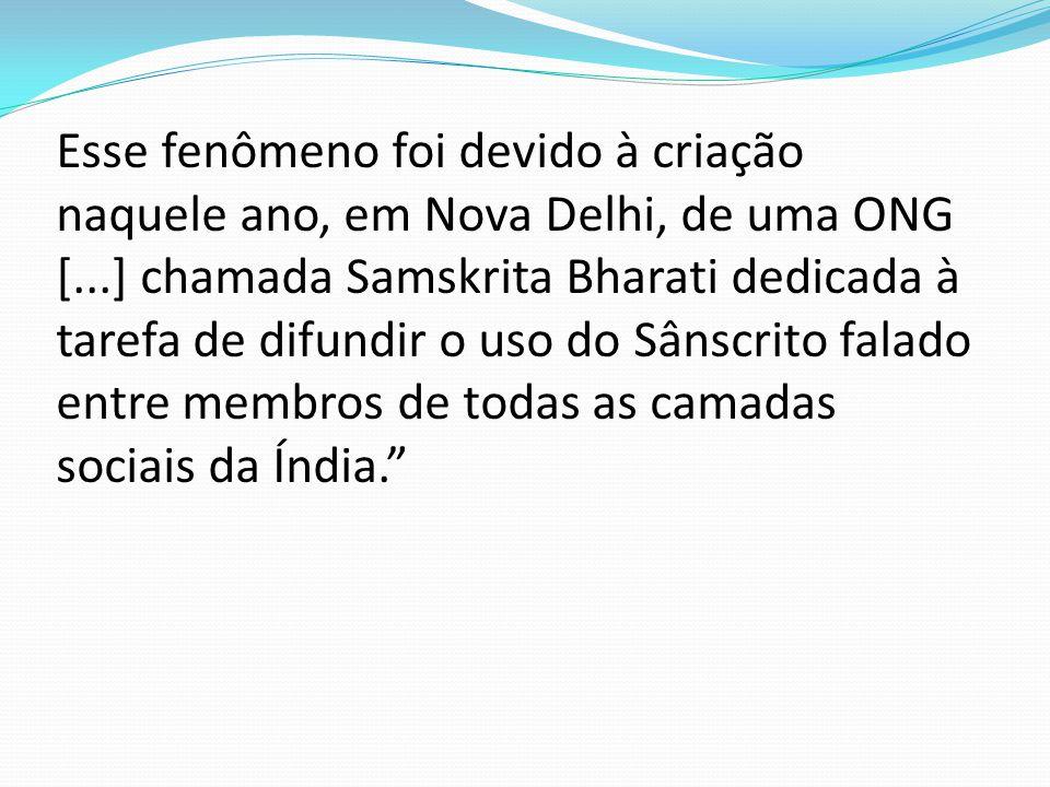 Esse fenômeno foi devido à criação naquele ano, em Nova Delhi, de uma ONG [...] chamada Samskrita Bharati dedicada à tarefa de difundir o uso do Sânscrito falado entre membros de todas as camadas sociais da Índia.